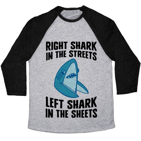 Right Shark In The Streets, Left Shark In The Sheets Baseball Tee