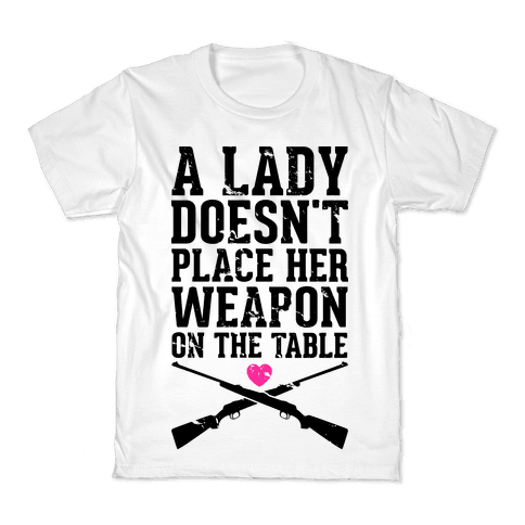 A Lady Doesn't Place Her Weapon On The Table Kids T-Shirt