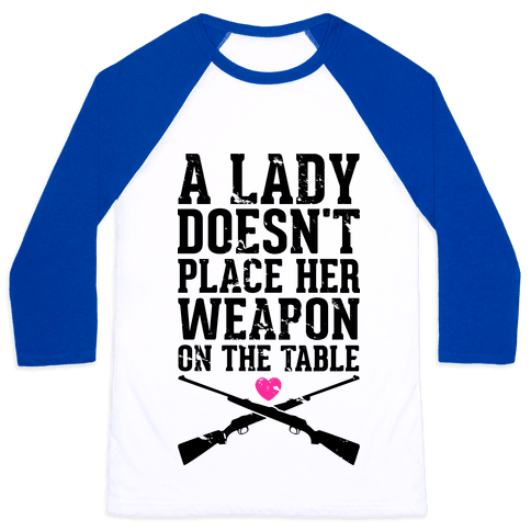 A Lady Doesn't Place Her Weapon On The Table Baseball Tee