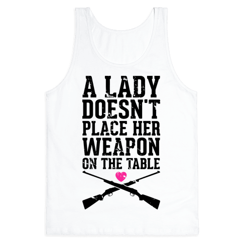 A Lady Doesn't Place Her Weapon On The Table Tank Top