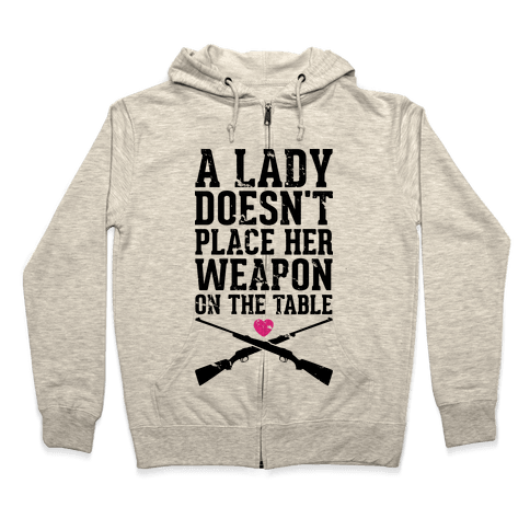 A Lady Doesn't Place Her Weapon On The Table Zip Hoodie
