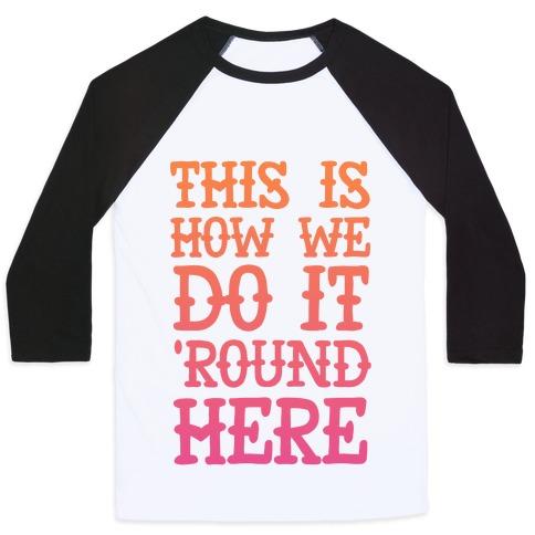 'Round Here Baseball Tee