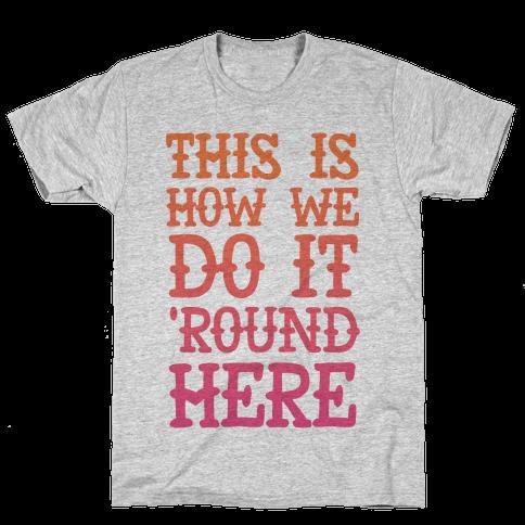 'Round Here Mens T-Shirt