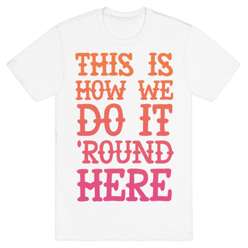 'Round Here Mens T-Shirt