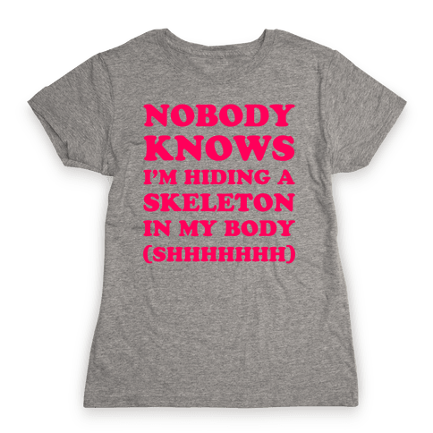 Nobody Knows I'm Hiding A Skeleton In My Body Womens T-Shirt