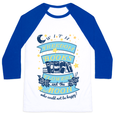 With Freedom Books Flowers And The Moon Who Could Not Be Happy Baseball Tee