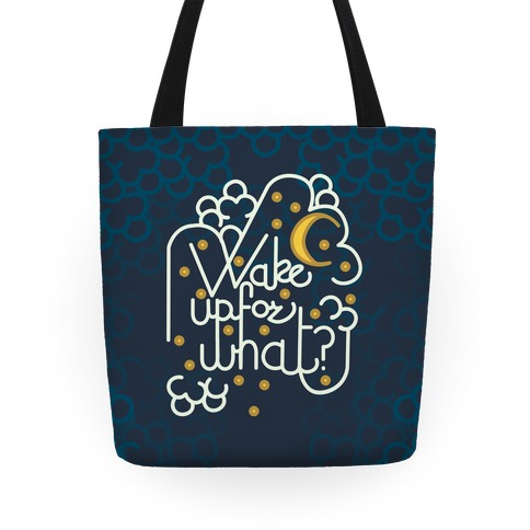 Wake Up For What? Tote