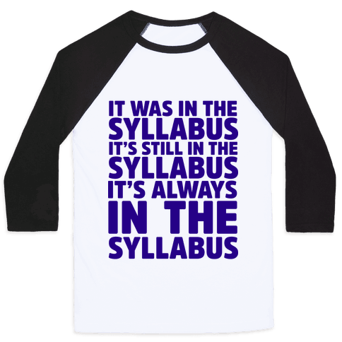 It Was in the Syllabus It's Still in the Syllabus It's ALWAYS in the Syllabus Baseball Tee