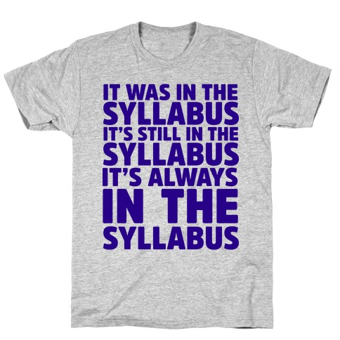It Was in the Syllabus It's Still in the Syllabus It's ALWAYS in the Syllabus T-Shirt