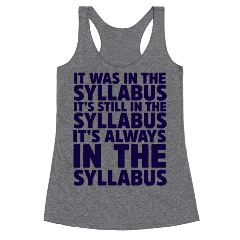 It Was in the Syllabus It's Still in the Syllabus It's ALWAYS in the Syllabus Racerback Tank Top