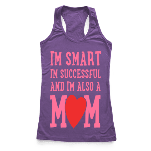 I'm Smart, I'm Successful and I'm Also a Mom! Racerback Tank Top
