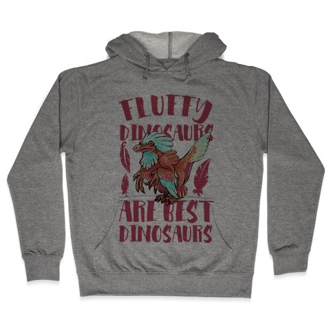 Fluffy Dinosaurs are Best Dinosaurs Hooded Sweatshirt