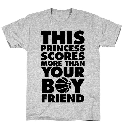 This Princess Scores More Than Your Boyfriend (Basketball) T-Shirt