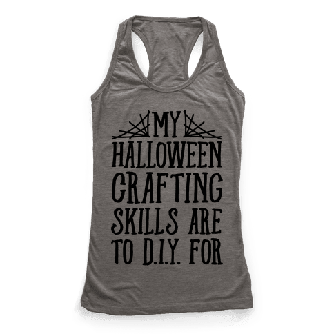 My Halloween Crafting Skills Are To D.I.Y. For Racerback Tank Top