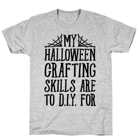 My Halloween Crafting Skills Are To D.I.Y. For T-Shirt