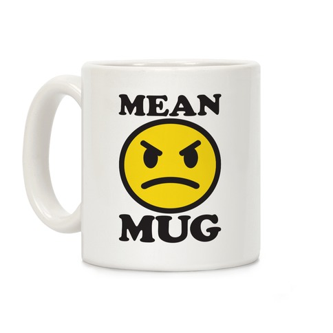 Mean Mug Coffee Mug