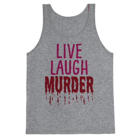 Live Laugh Murder Tank Top