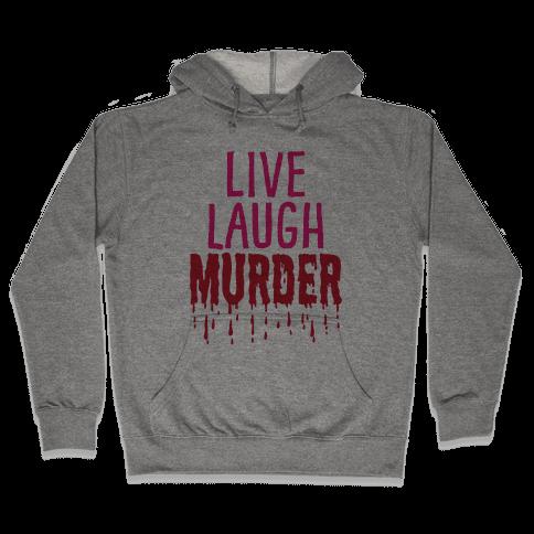 Live Laugh Murder Hooded Sweatshirt