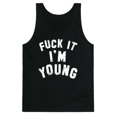 F*** It I'm Young (White Ink) Tank Top
