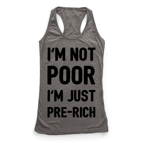 I'm Not Poor I'm Just Pre-Rich Racerback Tank Top