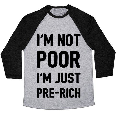 I'm Not Poor I'm Just Pre-Rich Baseball Tee