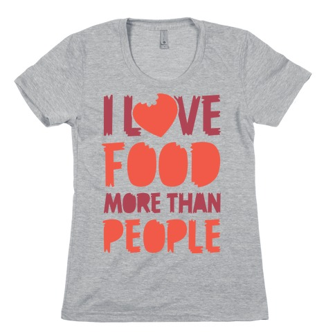 I Love Food More Than People Womens T-Shirt