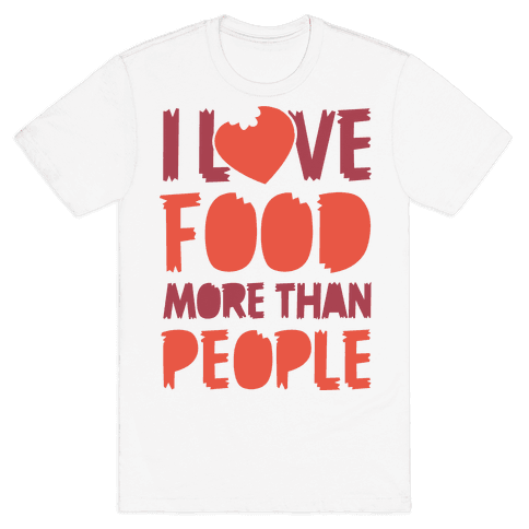 I Love Food More Than People  Mens T-Shirt