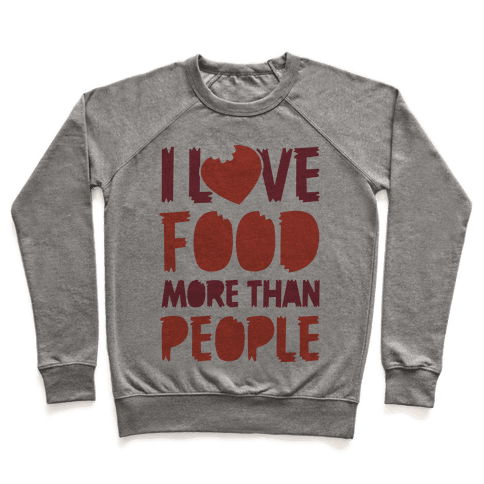I Love Food More Than People  Pullover