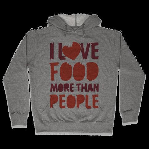 I Love Food More Than People  Hooded Sweatshirt