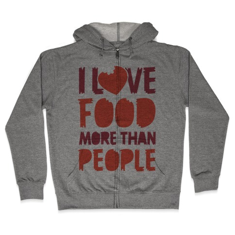 I Love Food More Than People Zip Hoodie