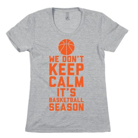 We Don't Keep Calm, It's Basketball Season Womens T-Shirt
