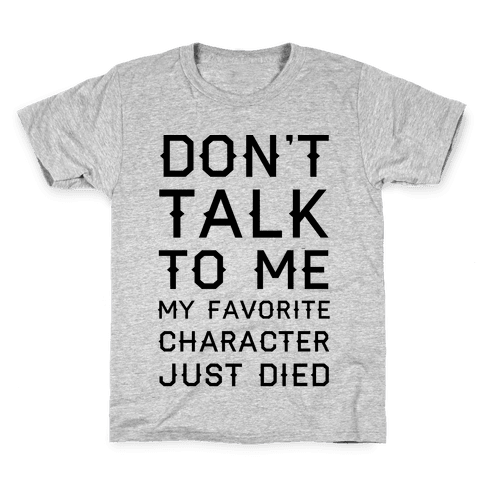 Don't Talk To Me My Favorite Character Just Died Kids T-Shirt