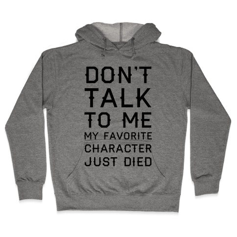Don't Talk To Me My Favorite Character Just Died Hooded Sweatshirt