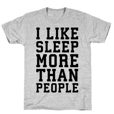 I Like Sleep More Than People T-Shirt