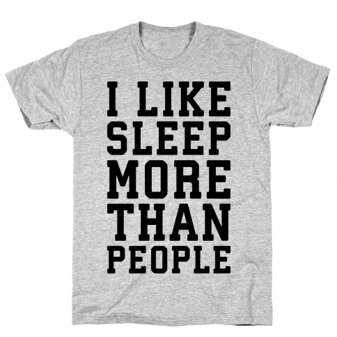 I Like Sleep More Than People Mens T-Shirt