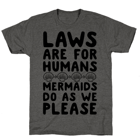 Laws Are For Humans Mermaids Do As We Please