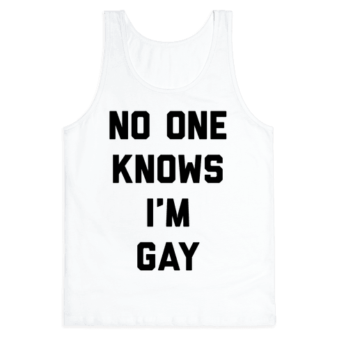No One Knows I'm Gay Tank Top