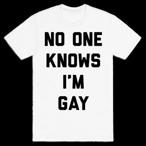 No One Knows I'm Gay Mens T-Shirt