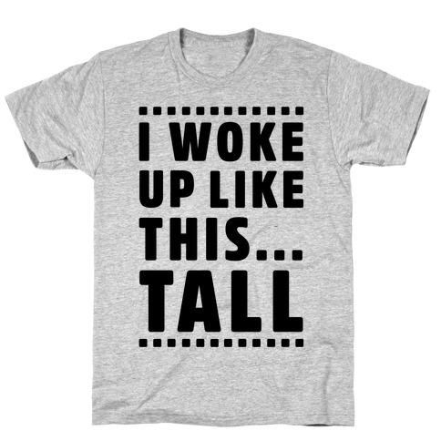 I Woke Up Like This Tall T-Shirt
