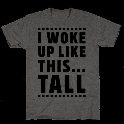 I Woke Up Like This Tall