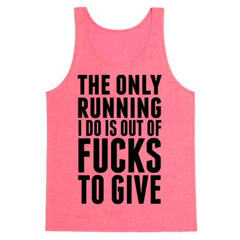 The Only Running I Do Is Out Of F***s To Give Tank Top