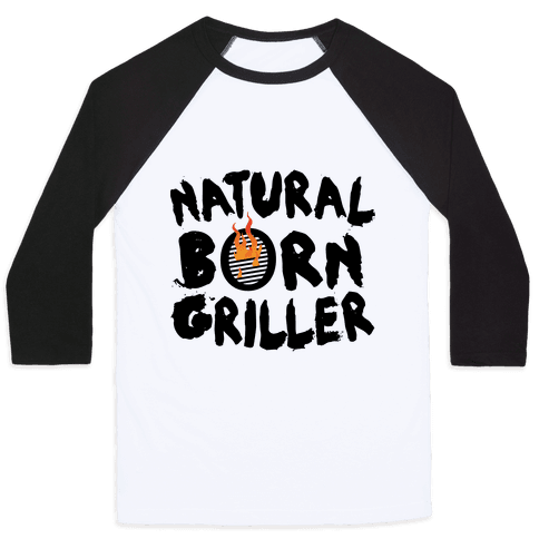 Natural Born Griller Baseball Tee