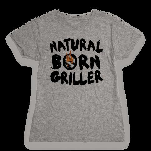 Natural Born Griller Womens T-Shirt