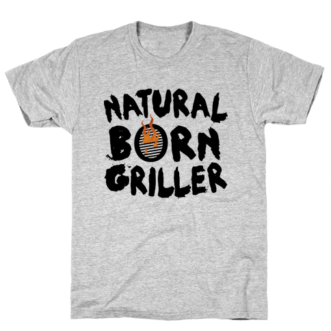 Natural Born Griller Mens T-Shirt