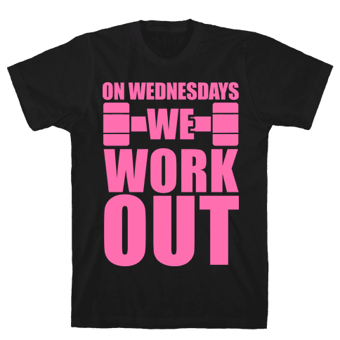 On Wednesdays We Work Out Mens T-Shirt