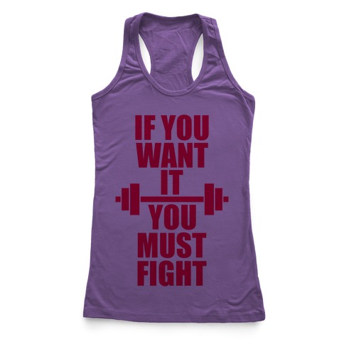 If You Want It, You Must Fight Racerback Tank Top