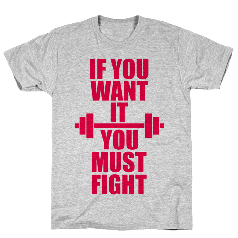 If You Want It, You Must Fight Mens T-Shirt