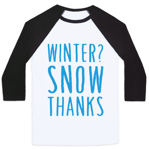 Winter? Snow Thanks Baseball Tee
