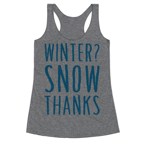 Winter? Snow Thanks Racerback Tank Top