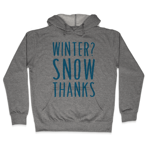 Winter? Snow Thanks Hooded Sweatshirt